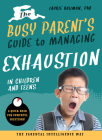 The Busy Parent's Guide to Managing Exhaustion in Children and Teens: The Parental Intelligence Way Cover Image