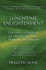 Lunchtime Enlightenment: Expressive Meditations for Manifesting Peace, Prosperity, and Passion Cover Image