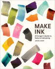 Make Ink: A Forager's Guide to Natural Inkmaking Cover Image