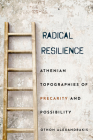 Radical Resilience: Athenian Topographies of Precarity and Possibility Cover Image