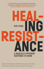 Healing Resistance: A Radically Different Response to Harm Cover Image