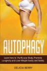 Autophagy: Learn how Purify your Body, Promote Longevity and Lose Weight Easily and safely Cover Image