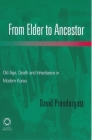From Elder to Ancestor: Old Age, Death and Inheritance in Modern Korea (Global Oriental Monograph Series (Korea)) Cover Image
