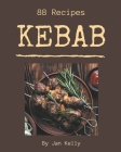 88 Kebab Recipes: Make Cooking at Home Easier with Kebab Cookbook! Cover Image