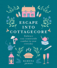 Escape Into Cottagecore: Embrace Cozy Countryside Comfort in Your Everyday Cover Image