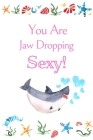 You Are Jaw Dropping Sexy: White Cover with a Cute Baby Shark with Watercolor Ocean Seashells, Hearts & a Funny Shark Pun Saying, Valentine's Day Cover Image