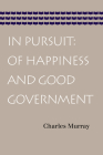 In Pursuit: Of Happiness and Good Government Cover Image