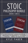 Stoic Philosophy Bundle (Books 1 and 2): Featuring Stoicism - Understanding and Practicing the Philosophy of the Stoics & Stoicism - Purpose and Persp Cover Image