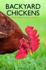 Backyard Chickens: Beginner's Guide to Raising Chickens: Guide to Keeping Chickens Cover Image