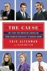 The Cause: The Fight for American Liberalism from Franklin Roosevelt to Barack Obama Cover Image