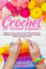 Crochet for Absolute Beginners: A Complete Step-by-Step Guide to Learn Crocheting and Create Your Favorite Patterns Quickly and Easily. Including Illu Cover Image