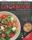 Mediterranean Diet Cookbook: The Complete Guide - 2 Books in 1 - Mediterranean Diet for Beginners, Your 21-Day Meal Plan + the Cookbook with 150 of Cover Image