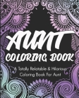 Aunt Coloring Book: A Totally Relatable & Hilarious Coloring Book For Aunt: Gifts For Auntie Cover Image