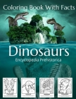 Dinosaurs Coloring Book With Facts: Earth Education Coloring Book For Kids and Adults.Encyclopedia of Dinosaurs and Prehistoric Life. Cover Image