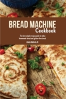 Bread Machine Cookbook: The Best Simple Recipe Guide to Make Homemade Bread and Gluten-Free Bread Cover Image
