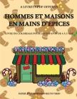 Livre de coloriage pour les enfants de 4 à 5 ans (Hommes et maisons en mains d'épices): Ce livre dispose de 40 pages à colorier sans stress pour rédui Cover Image