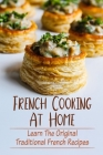 French Cooking At Home: Learn The Original Traditional French Recipes: Delicious Desserts Cover Image
