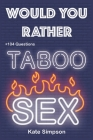 Would Your Rather?: adult games for game night taboo - sexy Version Funny Hot and Sexy Games Scenarios for couples and adults Cover Image