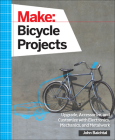 Make: Bicycle Projects: Upgrade, Accessorize, and Customize with Electronics, Mechanics, and Metalwork Cover Image