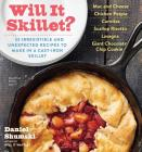 Will It Skillet?: 53 Irresistible and Unexpected Recipes to Make in a Cast-Iron Skillet Cover Image