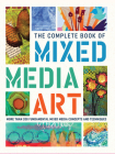 The Complete Book of Mixed Media Art: More Than 200 Fundamental Mixed Media Concepts and Techniques Cover Image