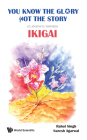 You Know the Glory, Not the Story!: 25 Journeys Towards Ikigai Cover Image