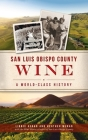 San Luis Obispo County Wine: A World-Class History (American Palate) Cover Image
