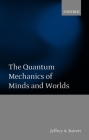 The Quantum Mechanics of Minds and Worlds Cover Image