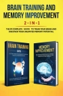 Brain Training and Memory Improvement 2-in-1: Brain Training 101 + Memory Improvement - The #1 Complete Box Set to Train Your Brain and Discover Your Cover Image