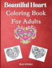 Beautiful heart coloring book for adults: Beautiful heart coloring book for stress relief and relaxation Cover Image