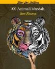 100 Animali Mandala AntiStress: oltre 100 disegni di mandala di animali (leoni, tigri, gatti, cani e molto altro), schemi per alleviare lo stress Cover Image