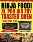 Ninja Foodi XL Pro Air Fry Toaster Oven Cookbook 1000: 1000-Day Tasty, Healthy, and Affordable Air Fry Oven Recipes for Everyone to Air Fry, Roast, Ba Cover Image