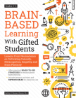 Brain-Based Learning with Gifted Students (Grades 3-6): Lessons from Neuroscience on Cultivating Curiosity, Metacognition, Empathy, and Brain Plastici Cover Image
