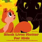 Black Lives Matter For Kids: A Kids Book about Anti Racism and Diversity Cover Image