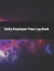 Daily Employee Time Log Book: Daily Timesheet Keeper - Work Hours Organizer - Employee Hour Tracker Notebook - Time Sheet Notebook - Employee Time T Cover Image