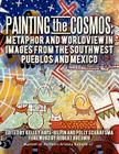 Painting the Cosmos: Metaphor and Worldview in Images from the Southwest Pueblos and Mexico Cover Image