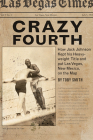 Crazy Fourth: How Jack Johnson Kept His Heavyweight Title and Put Las Vegas, New Mexico, on the Map Cover Image