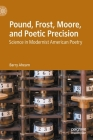 Pound, Frost, Moore, and Poetic Precision: Science in Modernist American Poetry Cover Image