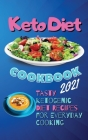 Keto Diet Cookbook 2021: Tasty Ketogenic Diet Recipes for Everyday Cooking Cover Image