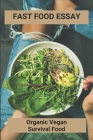 Fast Food Essay: Organic Vegan Survival Food: Vegetarian Survival Food Cover Image