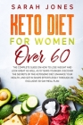 Keto Diet for Women Over 60: The complete guide on how to lose weight and look great as well as 10 years younger. Discover the secrets of the ketog Cover Image