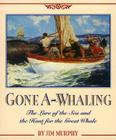 Gone A-Whaling: The Lure of the Sea and the Hunt for the Great Whale Cover Image