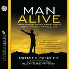 Man Alive: Transforming Your 7 Primal Needs Into a Powerful Spiritual Life Cover Image
