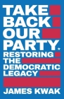Take Back Our Party: Restoring the Democratic Legacy Cover Image