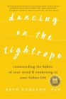 Dancing on the Tightrope: Transcending the Habits of Your Mind & Awakening to Your Fullest Life Cover Image