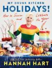 My Drunk Kitchen Holidays!: How to Savor and Celebrate the Year: A Cookbook Cover Image