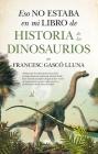 Eso No Estaba En Mi Libro de Historia de Los Dinosaurios Cover Image
