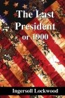 The Last President: or 1900 Cover Image