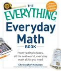 The Everything Everyday Math Book: From Tipping to Taxes, All the Real-World, Everyday Math Skills You Need Cover Image