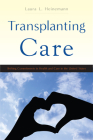 Transplanting Care: Shifting Commitments in Health and Care in the United States (Critical Issues in Health and Medicine) Cover Image